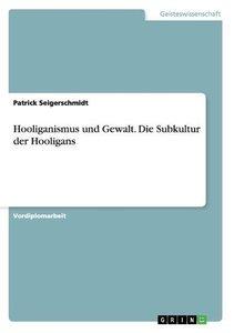 Hooliganismus und Gewalt. Die Subkultur der Hooligans