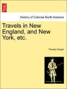 Travels in New England, and New York, etc. Vol. I