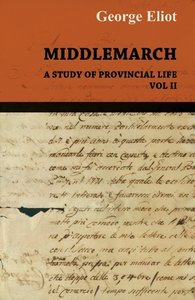 Middlemarch - A Study of Provincial Life - Vol. II