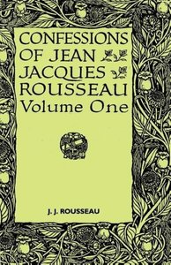 Confessions of Jean Jacques Rousseau - Volume I.