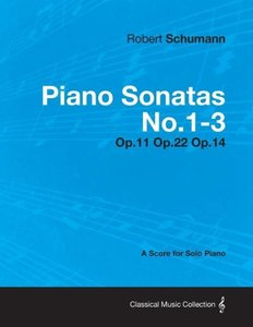 Piano Sonatas No.1-3 - A Score for Solo Piano Op.11 Op.22 Op.14