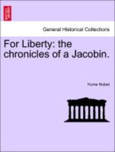 For Liberty: the chronicles of a Jacobin.