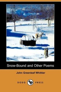 Snow-Bound and Other Poems (Dodo Press)