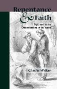 Reptentance and Faith Explained to the Understanding of the Youn