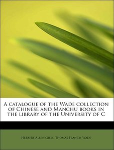 A catalogue of the Wade collection of Chinese and Manchu books i