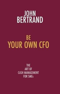 Be Your Own CFO: The Art of Cash Management for Smes