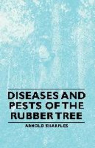 Diseases and Pests of the Rubber Tree