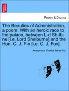 The Beauties of Administration, a poem. With an heroic race to t