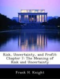 Risk, Uncertainty, and Profit: Chapter 7: The Meaning of Risk an