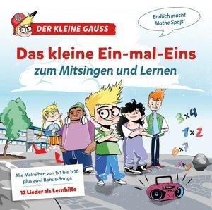 Der Kleine Gauss: Das kleine Ein-mal-Eins zum Mitsingen und Lern