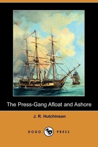The Press-Gang Afloat and Ashore (Dodo Press)