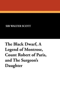 The Black Dwarf, a Legend of Montrose, Count Robert of Paris, an