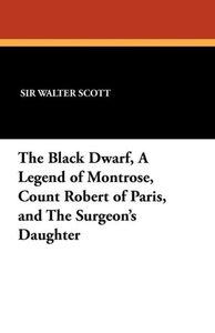 The Black Dwarf, a Legend of Montrose, Count Robert of Paris, an