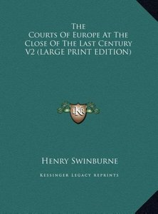 The Courts Of Europe At The Close Of The Last Century V2 (LARGE