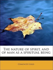 The nature of spirit, and of man as a spiritual being