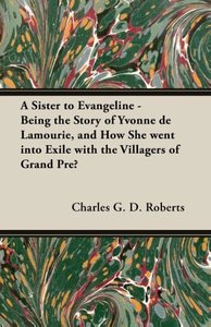 A Sister to Evangeline - Being the Story of Yvonne de Lamourie,