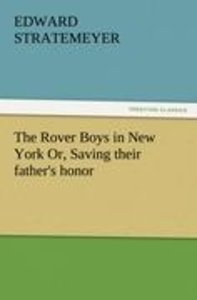 The Rover Boys in New York Or, Saving their father's honor