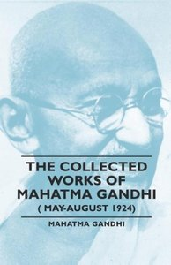 The Collected Works of Mahatma Gandhi (May-August 1924)