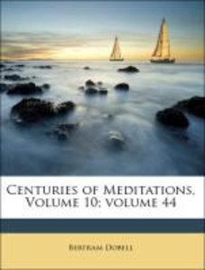 Centuries of Meditations, Volume 10;volume 44