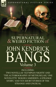 The Collected Supernatural and Weird Fiction of John Kendrick Ba