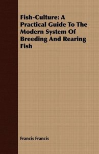 Fish-Culture: A Practical Guide to the Modern System of Breeding