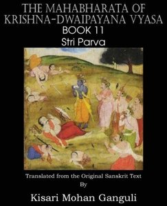 The Mahabharata of Krishna-Dwaipayana Vyasa Book 11 Stri Parva