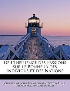 De L'Influence des Passions sur le Bonheur des Individus et des
