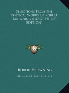 Selections From The Poetical Works Of Robert Browning (LARGE PRI