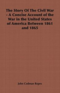 The Story of the Civil War - A Concise Account of the War in the