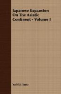 Japanese Expansion On The Asiatic Continent - Volume I