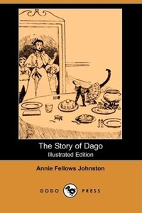 The Story of Dago (Illustrated Edition) (Dodo Press)