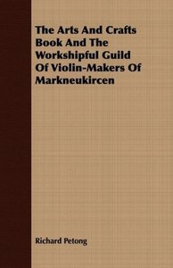 The Arts And Crafts Book And The Workshipful Guild Of Violin-Mak