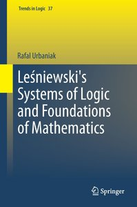 Lesniewski's Systems of Logic and Foundations of Mathematics