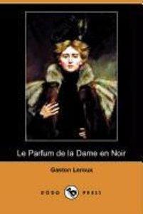 Le Parfum de La Dame En Noir (Dodo Press)
