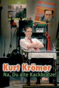 Kurt Krömer - Na, Du alte Kackbratze