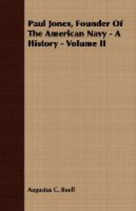Paul Jones, Founder of the American Navy - A History - Volume II