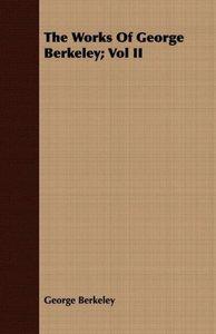The Works Of George Berkeley; Vol II