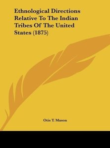 Ethnological Directions Relative To The Indian Tribes Of The Uni
