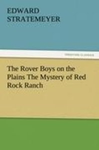 The Rover Boys on the Plains The Mystery of Red Rock Ranch