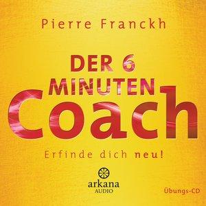 Der 6 Minuten Coach - Erfinde dich neu