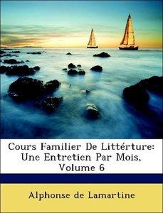 Cours Familier De Littérture: Une Entretien Par Mois, Volume 6