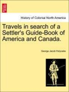 Travels in search of a Settler's Guide-Book of America and Canad