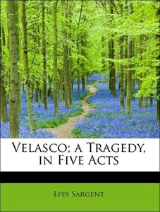 Velasco; a Tragedy, in Five Acts