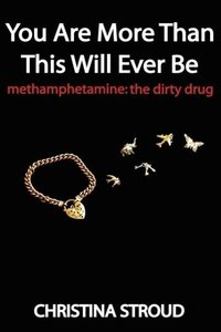 You Are More Than This Will Ever Be: Methamphetamine: The Dirty