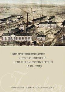 Die österreichische Zuckerindustrie und ihre Geschichte(n) 1750-