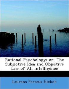 Rational Psychology; or, The Subjective Idea and Objective Law o