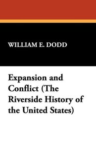 Expansion and Conflict (The Riverside History of the United Stat