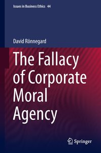The Fallacy of Corporate Moral Agency