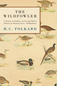 The Wildfowler - A Treatise on Fowling, Ancient and Modern (Hist