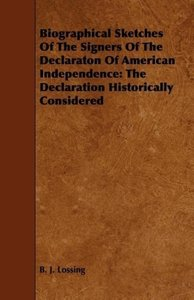 Biographical Sketches of the Signers of the Declaraton of Americ
